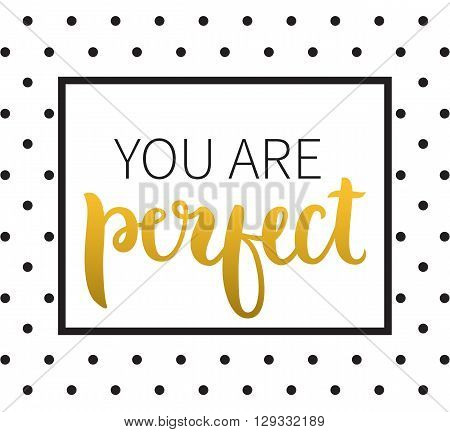 Vector calligraphy. Hand drawn lettering poster. Vintage typography card. You are perfect.