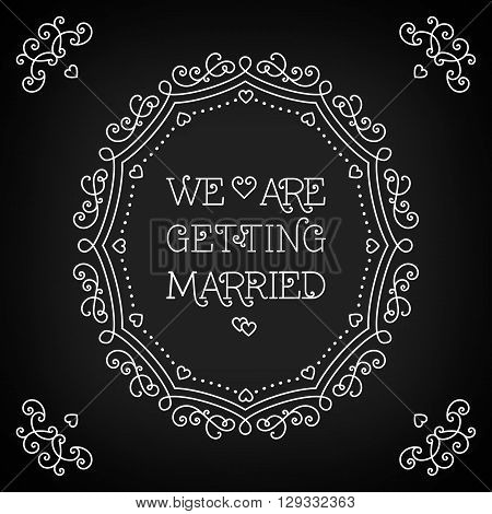 We are getting married card with copy space for text, calligraphy inscription. Vector illustration in trendy mono line style. Lettering poster, card or invitation, Elegant geometric floral frame