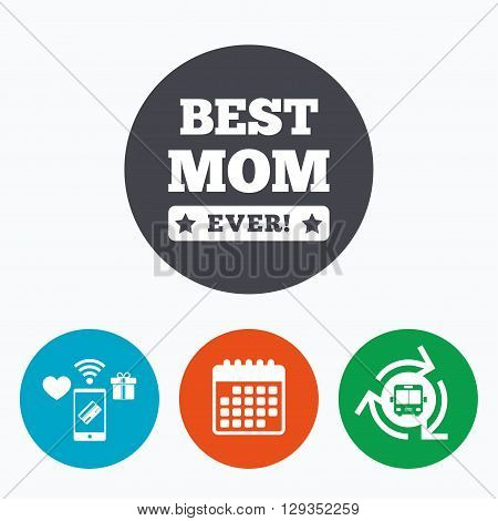 Best mom ever sign icon. Award symbol. Exclamation mark. Mobile payments, calendar and wifi icons. Bus shuttle.