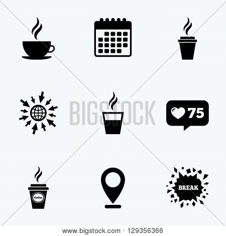 Calendar, like counter and go to web icons. Coffee cup icon. Hot drinks glasses symbols. Take away or take-out tea beverage signs. Location pointer.