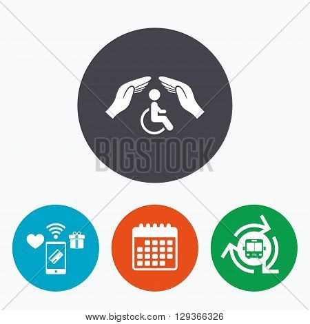 Disabled human insurance sign icon. Hands protect wheelchair man symbol. Health insurance. Mobile payments, calendar and wifi icons. Bus shuttle.