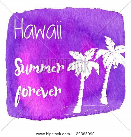 Palm tree on a beach. Hawaii summer forever on abstract hand painted watercolor blot. Pink and purple banner flyer. Colorful vector template. Tropical summer graphic design for woman t shirt.