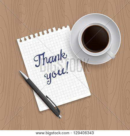 Pen, coffe and blank paper with inscription 'Thank You. Realistic top view vector illustration. Coffe and notebook on wooden table