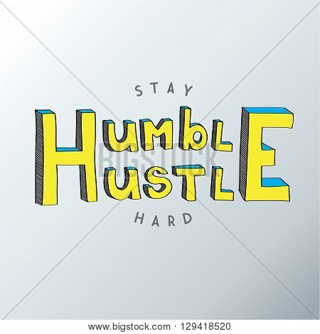 Minimalistic text of an inspirational saying Stay humble hustle hard.