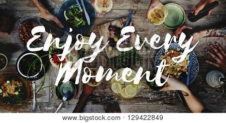 Enjoy Every Moment Life happiness Love live Concept