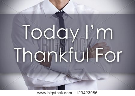 Today I'm Thankful For - Young Businessman With Text - Business Concept