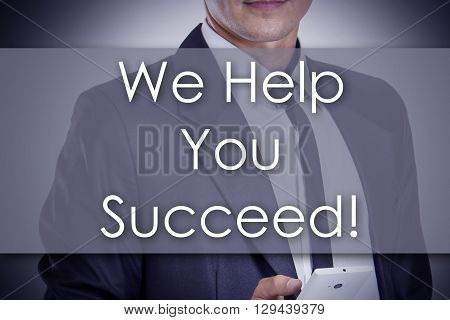 We Help You Succeed! - Young Businessman With Text - Business Concept