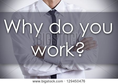 Why Do You Work? - Young Businessman With Text - Business Concept
