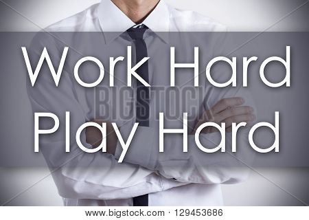 Work Hard Play Hard - Young Businessman With Text - Business Concept