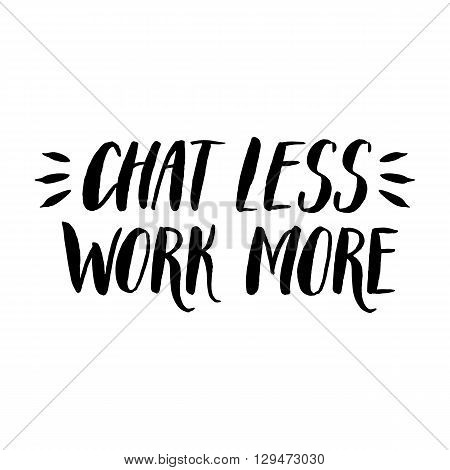 Hand written brush lettering motivational quote. Chat less - work more. Brushpen calligraphy in vector.