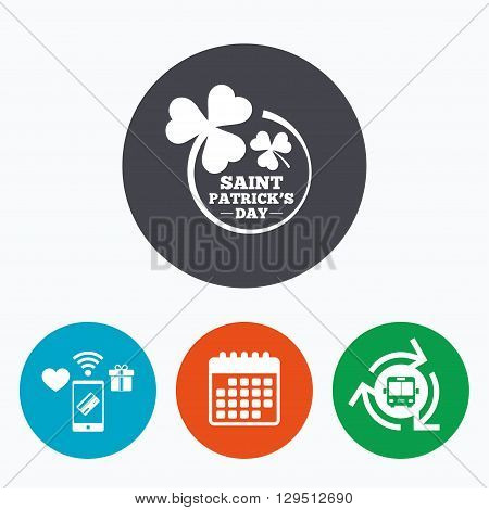 Clovers in circle with three leaves sign icon. Saint Patrick trefoil shamrock symbol. Mobile payments, calendar and wifi icons. Bus shuttle.