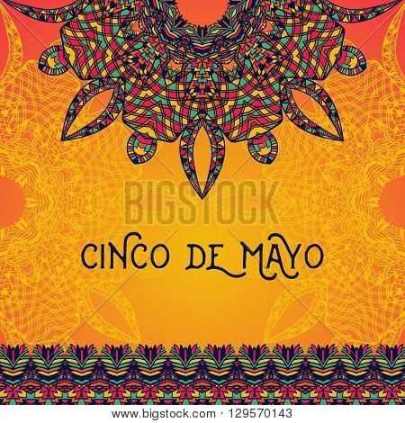 Beautiful greeting card, invitation for Cinco de Mayo festival. Design concept for Mexican fiesta holiday with ornate mandala and border frame ornament. Hand drawn vector illustration