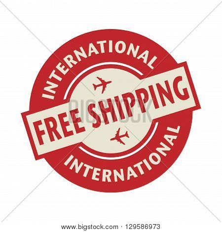 Stamp or label with the text Free Shipping International, vector illustration