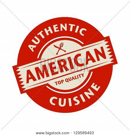 Abstract stamp or label with the text Authentic American Cuisine written inside, vector illustration