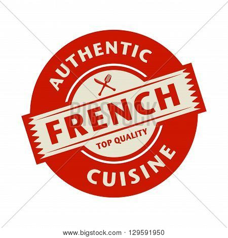 Abstract stamp or label with the text Authentic French Cuisine written inside, vector illustration