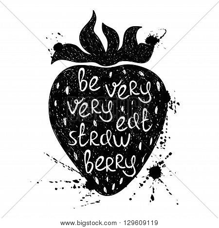 Hand drawn illustration of isolated black strawberry silhouette on a white background. Typography poster with creative poetic quote inside - be very very eat strawberry.