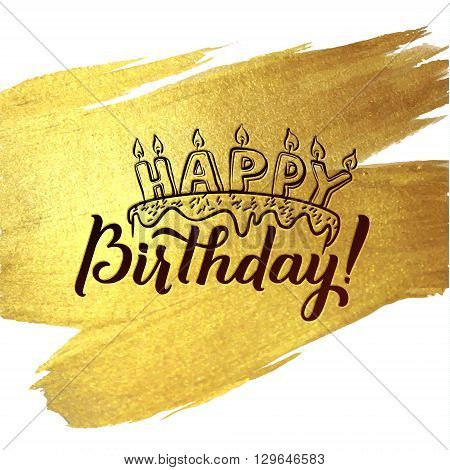 Happy Birthday Greeting Card. Gold Calligraphic Poster with Candles and Cake. Greeting card for birthday on golden watercolor vector background