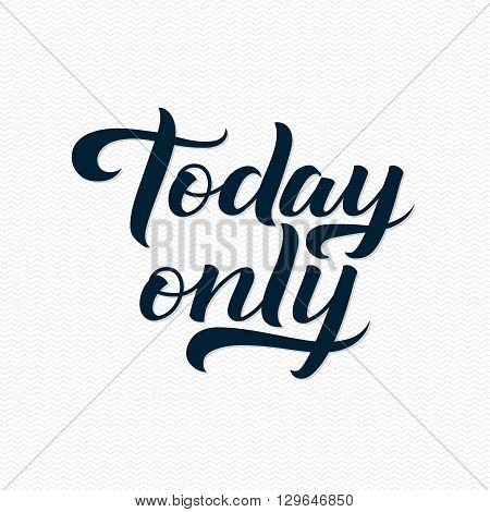 Today Only Logo. Today Only Calligraphic Print for Poster. Black Calligraphy Lettering on White Zigzag Background.