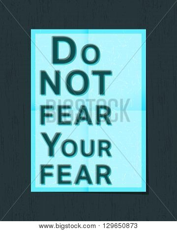 Motivational quote poster. Inspirational quote. Do not fear your fear. Vector illustration