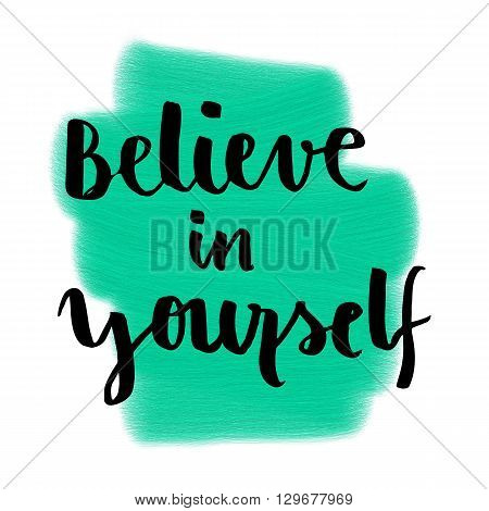 Motivational hand lettering message Believe in yourself on painted background