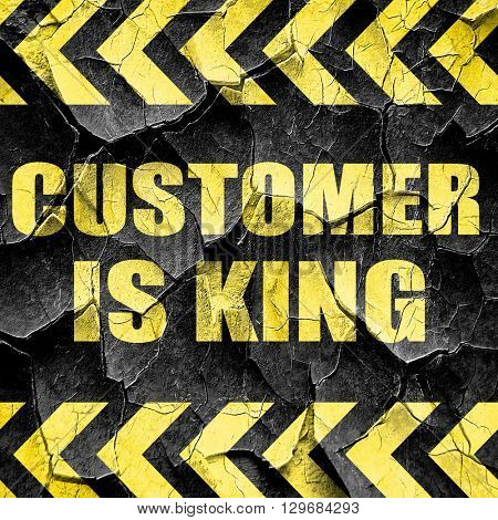 customer is king, black and yellow rough hazard stripes
