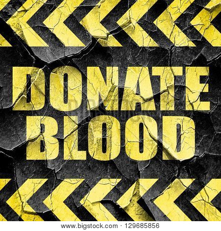 donate blood, black and yellow rough hazard stripes