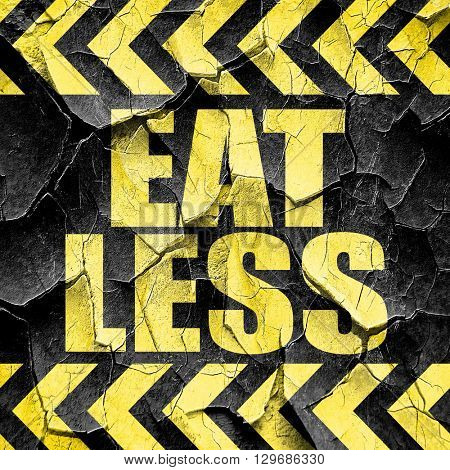 eat less, black and yellow rough hazard stripes