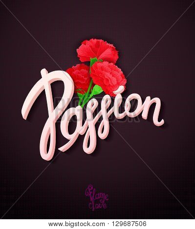 Carnation flowers - a symbol of love and passion. Bright passionate expression postcard with vector calligraphy.