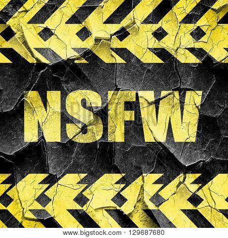 Not safe for work sign, black and yellow rough hazard stripes
