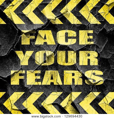face your fears, black and yellow rough hazard stripes
