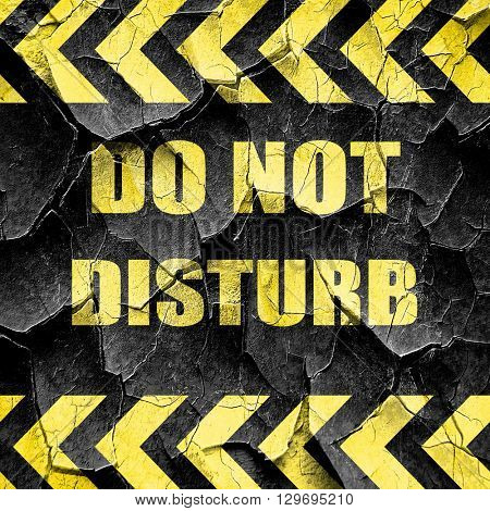 Do not disturb sign, black and yellow rough hazard stripes