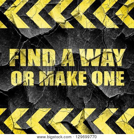 find a way or make one, black and yellow rough hazard stripes