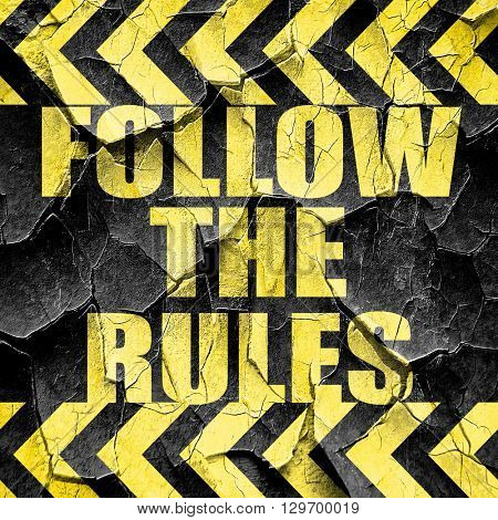 follow the rules, black and yellow rough hazard stripes