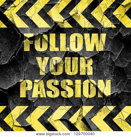 follow your passion, black and yellow rough hazard stripes