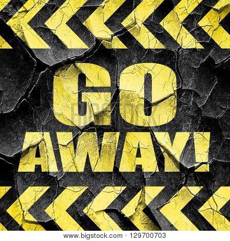 go away, black and yellow rough hazard stripes