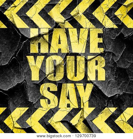 have your say, black and yellow rough hazard stripes