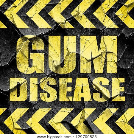 gum disease, black and yellow rough hazard stripes