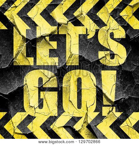 let's go!, black and yellow rough hazard stripes