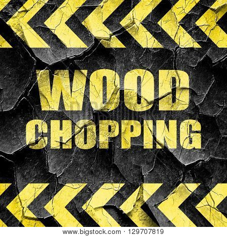 wood chopping sign background, black and yellow rough hazard str