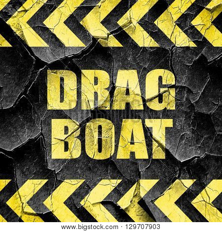 drag boat sign , black and yellow rough hazard stripes
