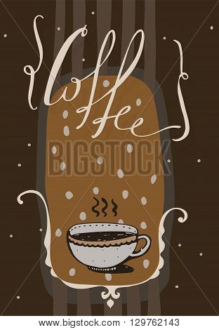 Vertical vector illustration with hand drawn lettering with word Coffee dots and hot drink in a cute cup. Dark brown background. Letters drawn in script style with decorative swirls and decor.