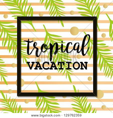 Summer poster with palm leaf and lettering. Golden Stripes and Dots. Summer tropical background of palm leaves. Vector summer background. Seamless summer tropical pattern. Tropical Vacation.