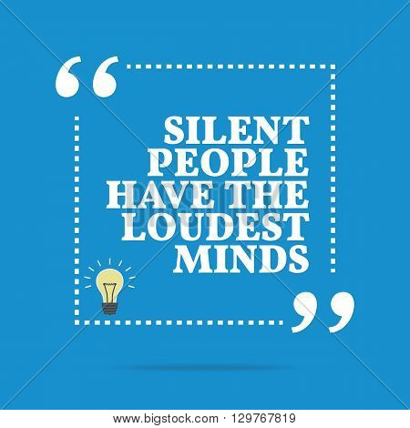 Inspirational Motivational Quote. Silent People Have The Loudest Minds.