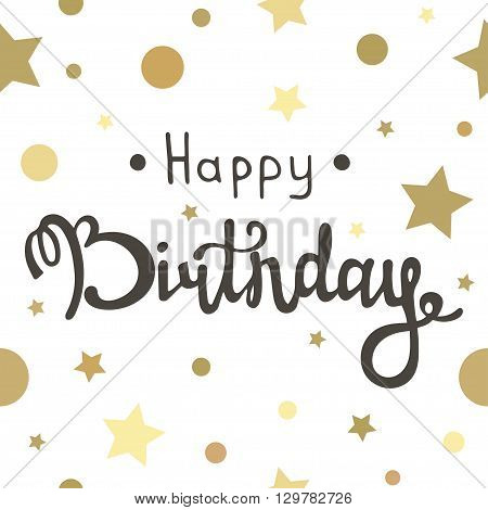 Happy birthday inscription. Vector greeting card with happy birthday calligraphy and gold dots and stars. Hand lettering design for happy birthday. Birthday handmade calligraphy. Vector seamless pattern.