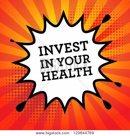 Comic book explosion with text Invest in your health, vector illustration