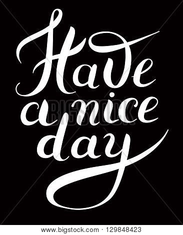 Have a nice day black and white hand lettering phrase, calligraphy vector illustration