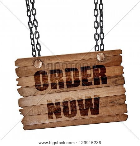 Order now sign, 3D rendering, wooden board on a grunge chain