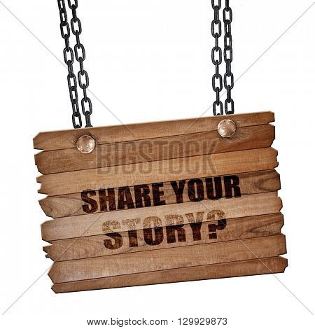 share your story, 3D rendering, wooden board on a grunge chain