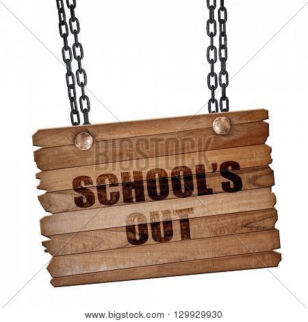 school's out, 3D rendering, wooden board on a grunge chain