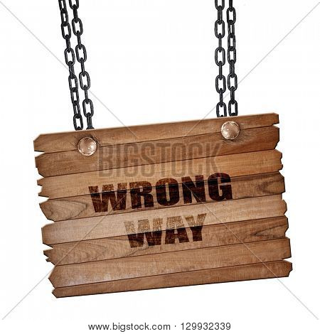 wrong way, 3D rendering, wooden board on a grunge chain